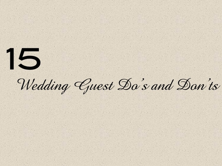 15 wedding guest dos and donts- top tips and wedding ...