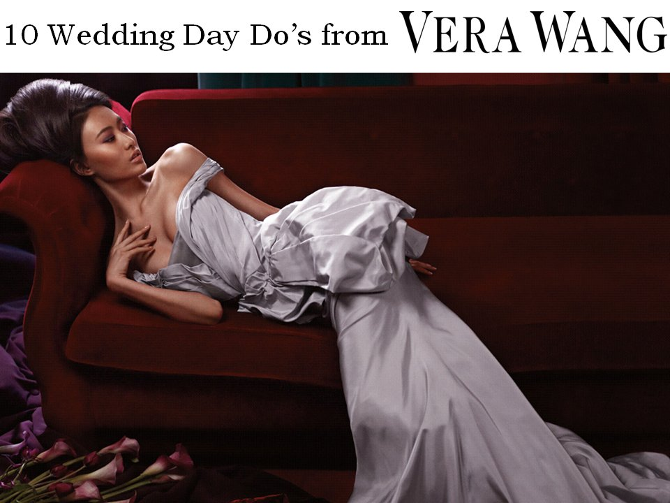 See Vera Wang's list of top 10 wedding day do's!
