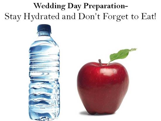 Don't forget to eat something, and stay hydrated, the day of the wedding