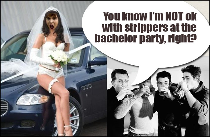 Shit Brides Say no strippers at bachelor party