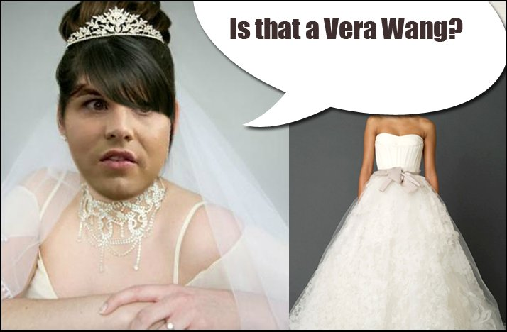 Shit Brides Say is that a Vera Wang
